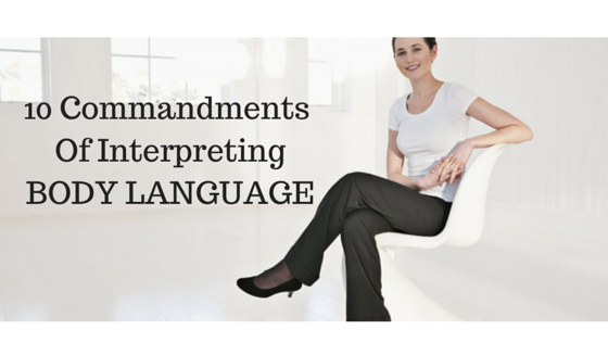 10 Commandments Of InterpretingBODY LANGUAGE