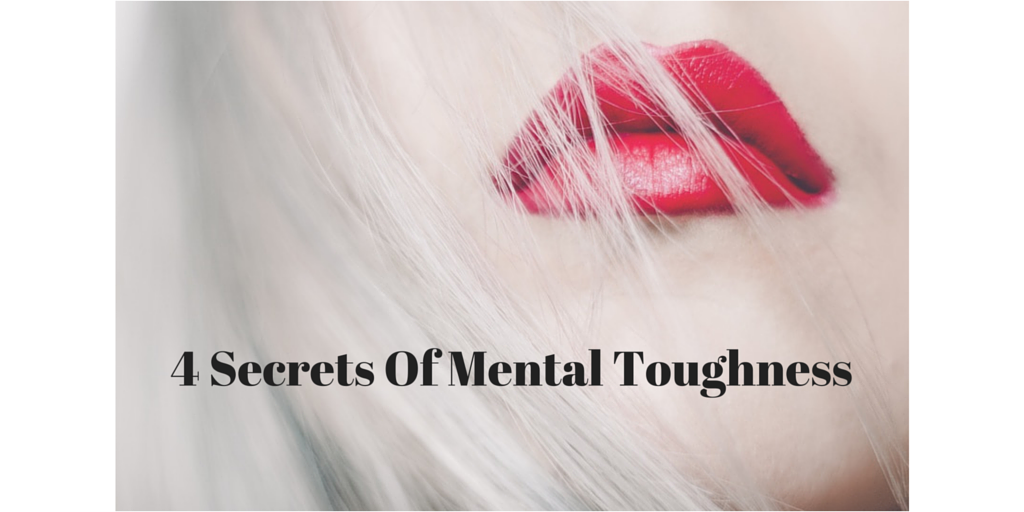 4 Secrets Of Mental Toughness